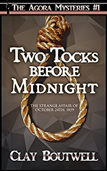 Two Tocks before Midnight (The Agora Mystery Series Book 1) by [Boutwell, Clay, Martin, CJ]