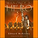 Was Once a Hero: The Robert Fenaday and Shasti Rainhell Chronicle, Book 1 Audiobook by Edward McKeown Narrated by David Loving