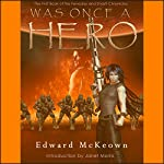 Was Once a Hero: The Robert Fenaday and Shasti Rainhell Chronicle, Book 1 | Edward McKeown