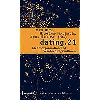 dating.21: Liebesorganisation und Verabredungskulturen (Kultur- und Medientheorie)