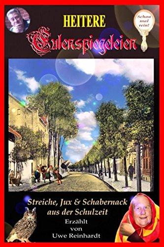 Heitere Eulenspiegeleien: Streiche, Jux & Schabernack aus der Schulzeit (German Edition)