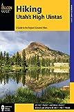 Hiking Utah s High Uintas: A Guide to the Region s Greatest Hikes (Regional Hiking Series)