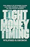 img - for Tight Money Timing: The Impact of Interest Rates and the Federal Reserve on the Stock Market book / textbook / text book