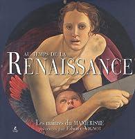 Au temps de la renaissance, les maîtres du manierisme par Edwart Vignot