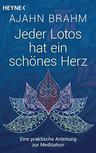 Jeder Lotos hat ein schönes Herz: Eine praktische Anleitung zur Meditation (German Edition) (Schöne Herzen)