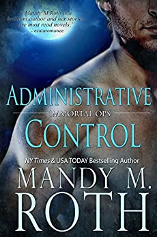 Administrative Control (Immortal Ops Book 6) by [Roth, Mandy M.]