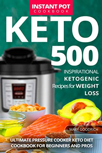 Keto Instant Pot Cookbook: 500 Inspirational Ketogenic Recipes for Weight Loss. Ultimate Pressure Cooker Keto Diet Cookbook for Beginners and Pros (Cooker 500 Pressure Recipes)