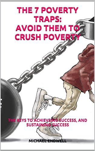THE 7 POVERTY TRAPS: AVOID THEM TO CRUSH POVERTY: THE CAUSES OF FAILURE AND HOW YOU CAN OVERCOME THEM (WHY PEOPLE FAIL Book 3) by [ENDWELL, MICHAEL]