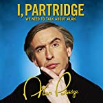 I, Partridge: We Need to Talk About Alan | Alan Partridge