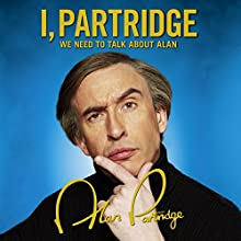 I, Partridge: We Need to Talk About Alan Audiobook by Alan Partridge Narrated by Alan Partridge