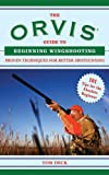 img - for The Orvis Guide to Beginning Wingshooting: Proven Techniques for Better Shotgunning (Orvis Guides) book / textbook / text book
