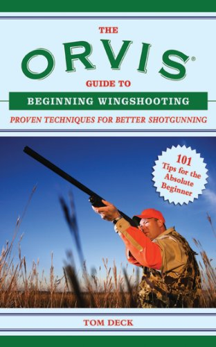 The Orvis Guide to Beginning Wingshooting: Proven Techniques for Better Shotgunning (Orvis Guides) ()
