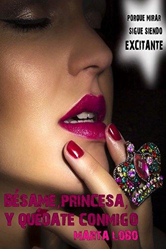 Bésame, princesa, y quédate conmigo (Bilogía Bésame nº 2) (Spanish Edition)
