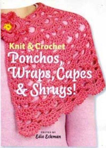 Knit & Crochet Ponchos, Wraps, Capes & Shrugs! (Knit & Crochet)