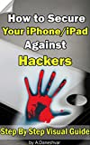 iphone guide: How to Secure Your iPhone and iPad Against Hackers ( visual guide , ebooks for iphone, jailbreak iphone,apps for iphone,iphone tips )