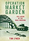 Operation Market Garden: The Legend of the Waal Crossing