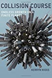 img - for Collision Course: Endless Growth on a Finite Planet by Higgs, Kerryn (2014) Hardcover book / textbook / text book