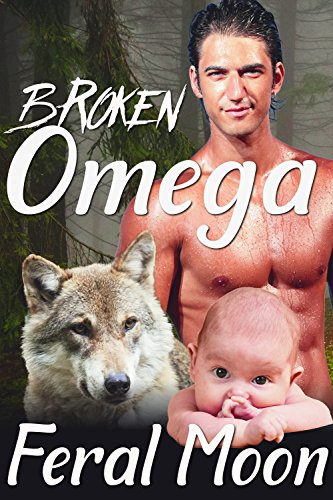 Broken Omega: M/M Gay Wolf Shifter Alpha Omega Mpreg Romance (The Omega Files Book 2)