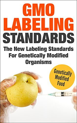 GMO Labeling Standards: Is The Food You Feed Your Children Safe?