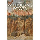 The Withholding Power: An Essay on Political Theology