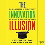 The Innovation Illusion: How So Little Is Created by So Many Working So Hard | Fredrik Erixon,Bjorn Weigel