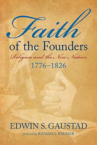Faith of the Founders: Religion and the New Nation, 1776-1826