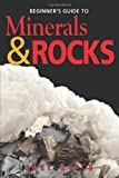 Beginners Guide to Rocks and Minerals, Joel Grice, 1554550963