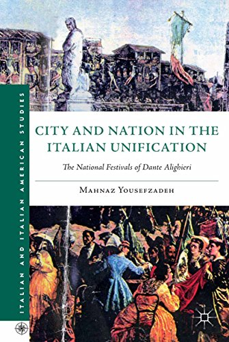 Download City and Nation in the Italian Unification: The National Festivals of Dante Alighieri (Italian and Italian American Studies) Pdf