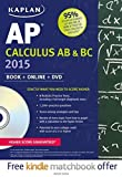 Kaplan AP Calculus AB & BC 2015: Book + Online + DVD (Kaplan Test Prep) Pap/DVD edition by Ruby, Tamara Lefcourt, Sellers, James, Korf, Lisa, Van Horn, (2014) Paperback
