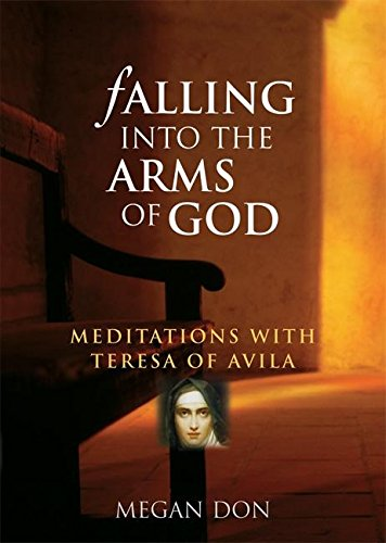 Falling Into the Arms of God: Meditations on St. Teresa of - Don And Megan