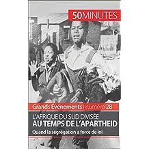 L'Afrique du Sud divisée au temps de l'apartheid: Quand la ségrégation a force de loi (Grands Événements t. 28) (French Edition)