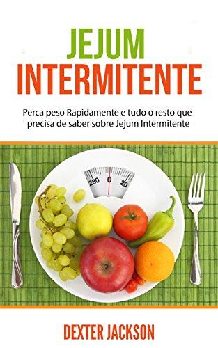 Jejum Intermitente: Perca peso Rapidamente e tudo o resto que precisa de saber sobre Jejum Intermitente (Intermittent Fasting em Português/Portuguese)