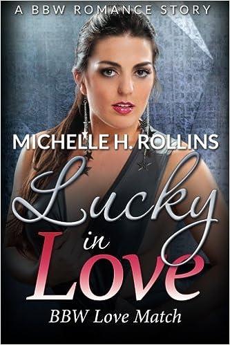 Amazon Com Lucky In Love Bbw Love Match A Bbw Romance Story 9781681276755 Michelle H Rollins Books