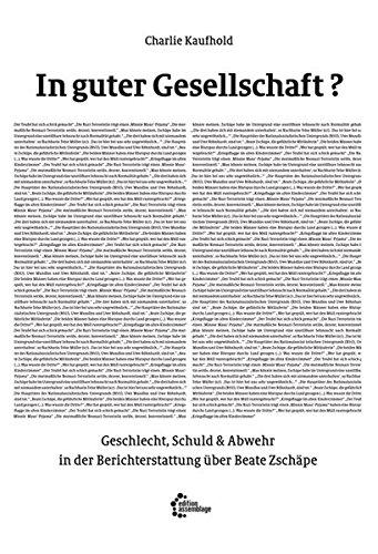 In guter Gesellschaft?: Geschlecht, Schuld und Abwehr in der Berichterstattung über Beate Zschäpe (Reihe Antifaschistische Politik (RAP))