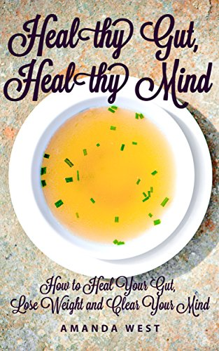 Healthy Gut, Healthy Mind: How to Heal Your Gut, Lose Weight and Clear Your Mind by [West, Amanda]