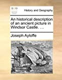 An Historical Description of an Ancient Picture in Windsor Castle, Joseph Ayloffe, 1140720333