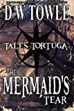 The Mermaid's Tear, D. W. Towle, 1499162278