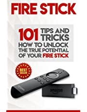 Fire Stick: How To Unlock The True Potential Of Your Fire Stick: Plus 101 Tips And Tricks! (Streaming Devices, Amazon Fire TV Stick User Guide, How To Use Fire Stick)