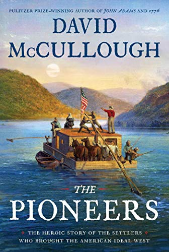 Book cover from The Pioneers: The Heroic Story of the Settlers Who Brought the American Ideal West by David McCullough