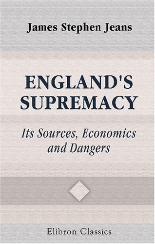England's Supremacy: Its Sources, Economics, and Dangers PDF