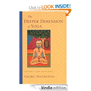 The Deeper Dimension of Yoga: Theory and Practice Georg Feuerstein