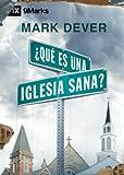 ¿Qué es una Iglesia Sana? (What Is a Healthy Church?) - 9Marks (Spanish Edition)