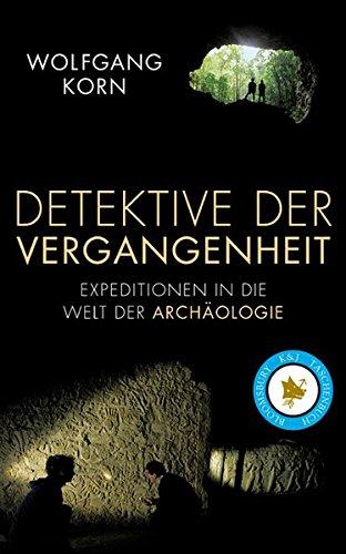 Detektive der Vergangenheit: Expeditionen in die Welt der Archäologie (Bloomsbury K&J Taschenbuch)