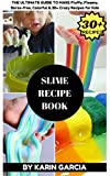 SLIME RECIPE BOOK: The Ultimate Guide to Make Fluffy, Floamy, Borax-free, Colorful & 30+ Crazy Recipes for Kids