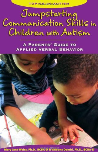 Jumpstarting Communication Skills In Children With Autism  A Parents Guide To Applied Verbal Behavior  Topics In Autism