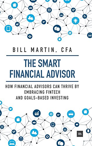 The Smart Financial Advisor  How Financial Advisors Can Thrive By Embracing Fintech And Goals Based Investing