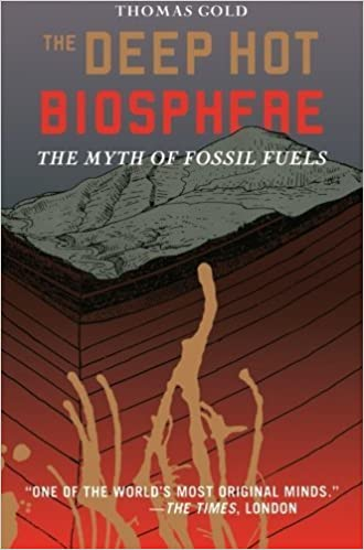 The Deep Hot Biosphere: The Myth of Fossil Fuels by Thomas Gold (2013)