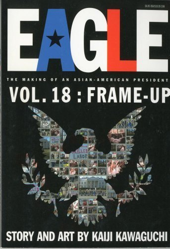 Eagle:The Making Of An Asian-American President, Vol. 18: Frame-Up by Kaiji Kawaguchi (2001-08-30)
