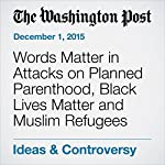 Words Matter in Attacks on Planned Parenthood, Black Lives Matter and Muslim Refugees | Petula Dvorak
