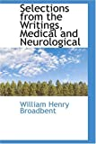 Selections from the Writings, Medical and Neurological, William Henry Broadbent, 0559456492